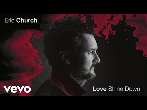 Eric Church - Love Shine Down (Official Audio)