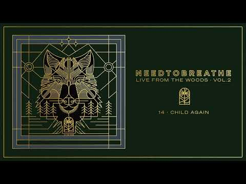 "NEEDTOBREATHE - ""Child Again"" (Live From The Woods Vol. 2) [Official Audio]"