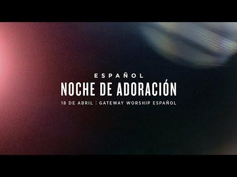 Noche De Adoración | Gateway Worship Español | 18 de Abril