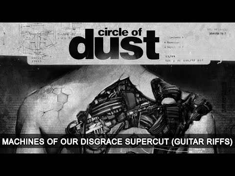 Circle of Dust - Machines of Our Disgrace (Guitar Riffs Supercut)