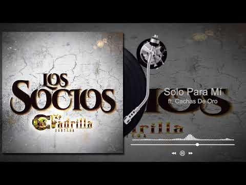 La Cuadrilla Norteña - Solo Para Mí ft  Cachas De Oro - Los Socios (Audio)