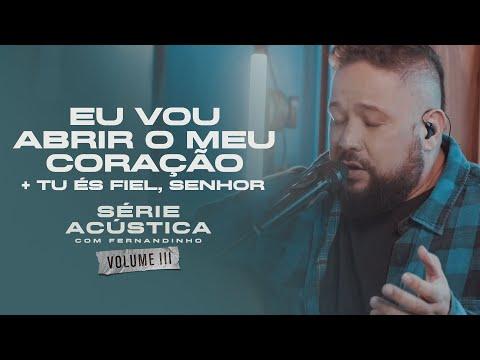 Eu Vou Abrir O Meu Coração + Tu És Fiel Senhor - Série Acústica Com Fernandinho Vol. III