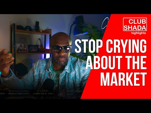 Stop crying about the market | Club Shada