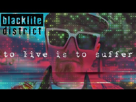 blacklite district - To Live is to Suffer