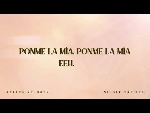 Nicole Padilla - Ponme La Mía (Lyric Video)