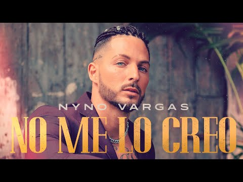 Nyno Vargas - No me lo creo (Videoclip Oficial)