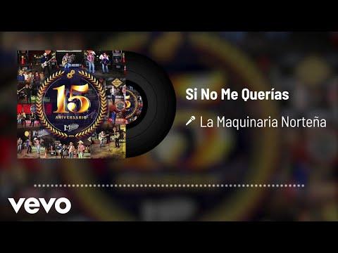 La Maquinaria Norteña - Si No Me Querías (En Vivo / Audio)
