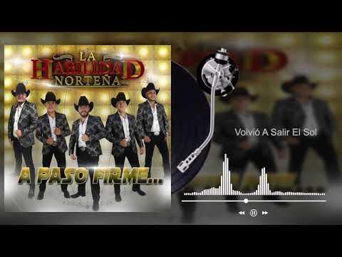 La Habilidad Norteña - Volvió A Salir El Sol - A Paso Firme (Audio)