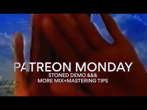 PATREON MONDAY PART II // STONED DEMO & MIX + MASTERING TIPS