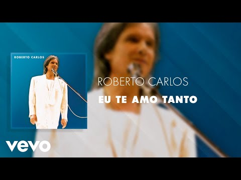 Roberto Carlos - Eu Te Amo Tanto (Ao Vivo) (Áudio Oficial)