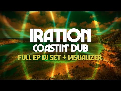 IRATION - Coastin' Dub [Full EP DJ Set + Visualizer]