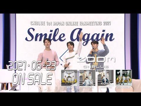 CNBLUE-「ZOOM」初回限定盤B収録「CNBLUE 1st JAPAN ONLINE FANMEETING 2021 ~Smile Again~」ダイジェスト映像
