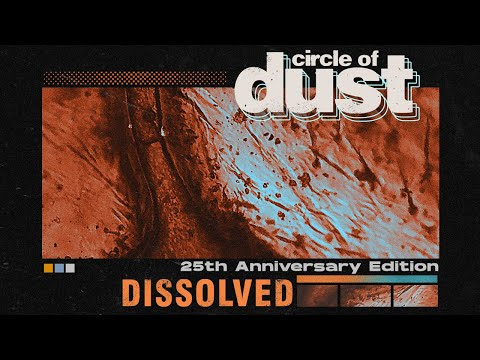 Circle of Dust - Dissolved (25th Anniversary Mix)