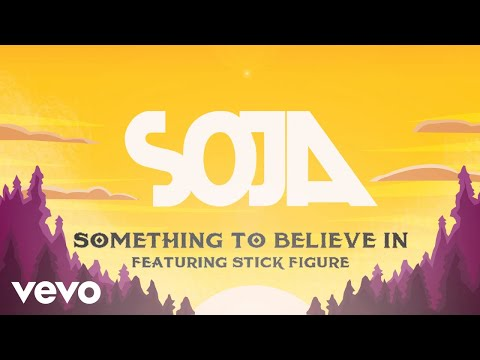 SOJA - Something To Believe In (Feat. Stick Figure) (Official Lyric Video)