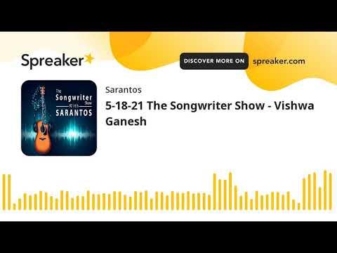 5-18-21 The Songwriter Show - Vishwa Ganesh