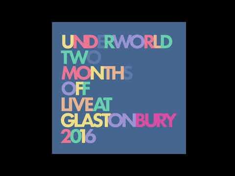 Underworld - Two Months Off (Live at Glastonbury 2016) *FREE DOWNLOAD*