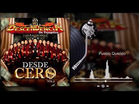 La Descendencia De Tejupilco - Pueblo Querido - Desde Cero, Vol.2 (Audio)