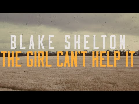 Blake Shelton - The Girl Can't Help It (Lyric Video)