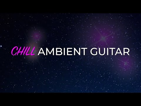 Chill, Ambient Guitar to relax to!