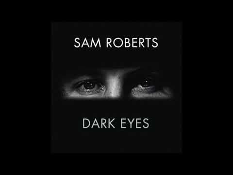 Sam Roberts: Dark Eyes