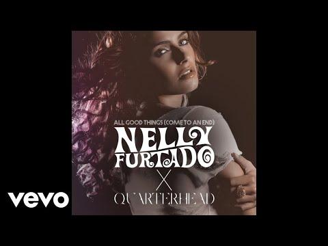Nelly Furtado, Quarterhead - All Good Things (Come To An End) (Audio)