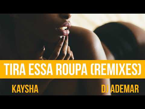 Kaysha x DJ Ademar - Tira Essa Roupa   Malcom Beatz Remix