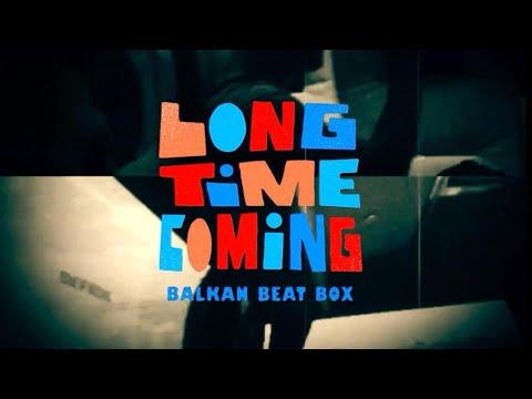 Balkan Beat Box - Long Time Coming