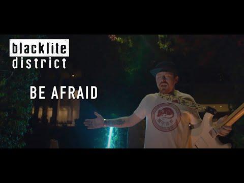 Blacklite District - Be Afraid