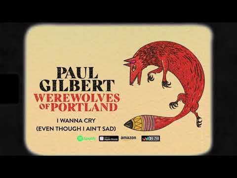 Paul Gilbert - I Wanna Cry (Even Though I Ain't Sad) (Werewolves Of Portland)