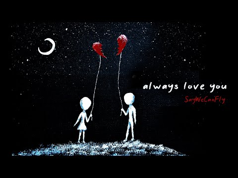 """SayWeCanFly - """"Always Love You"""" (Official Audio)"""