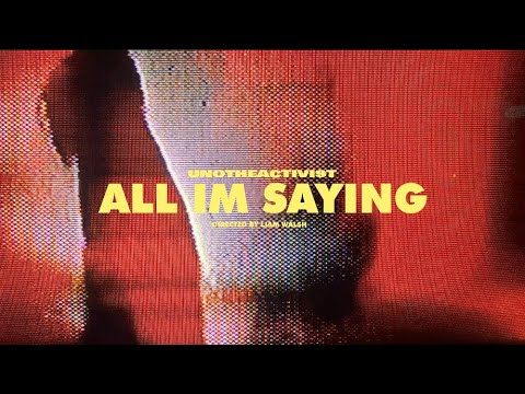 UnoTheActivist - All I'm Saying