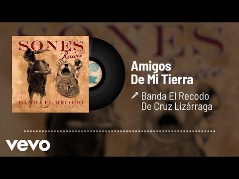 Banda El Recodo De Cruz Lizárraga - Amigos De Mi Tierra (Audio)