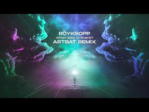 Röyksopp - What Else Is There? (ARTBAT Remix) (Official Audio)