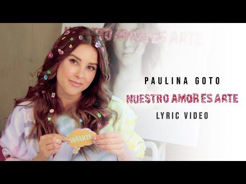 Paulina Goto - Nuestro Amor Es Arte (Lyric Video)