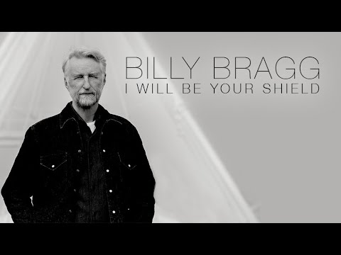 Billy Bragg - I Will Be Your Shield