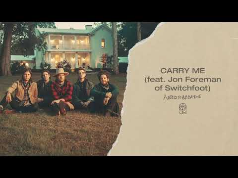 NEEDTOBREATHE - Carry Me (feat. Jon Foreman of Switchfoot) [Official Audio]