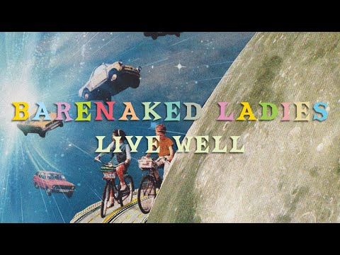 Barenaked Ladies - Live Well (Official Audio)