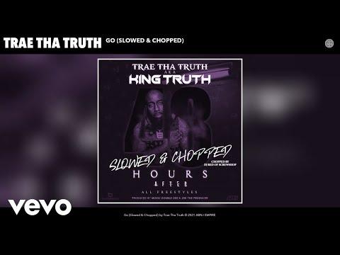Trae Tha Truth - Go (Slowed & Chopped) (Audio)