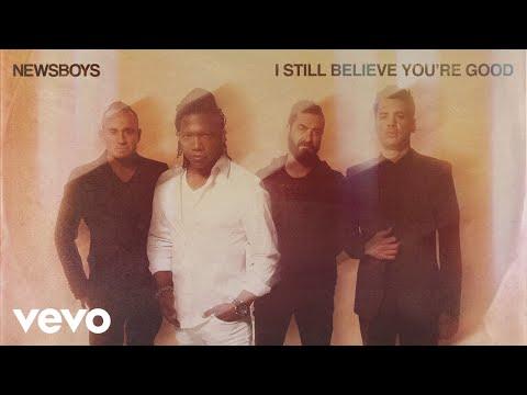 Newsboys - I Still Believe You're Good (Visualizer)