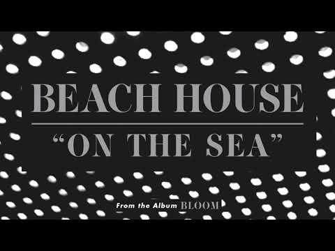 On the Sea - Beach House (OFFICIAL AUDIO)