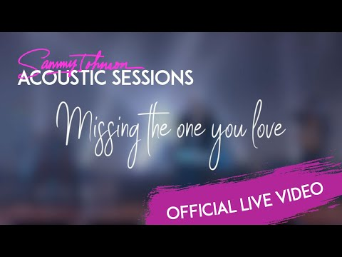 Sammy Johnson - Missing The One You Love (Acoustic Sessions)