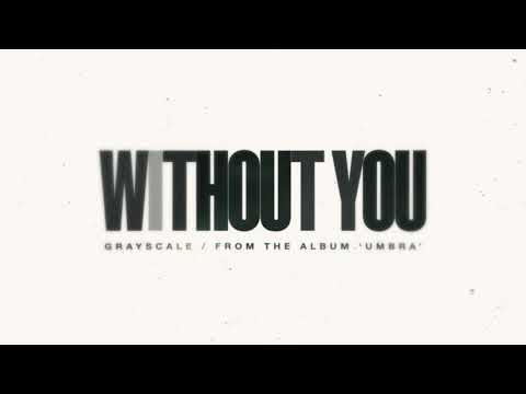Grayscale - Without You