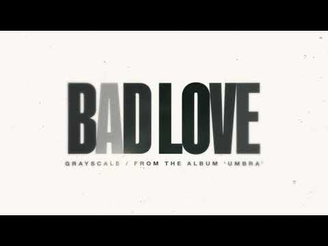 Grayscale - Bad Love