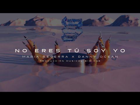 Maria Becerra, Danny Ocean - No Eres Tú Soy Yo (Official Lyric Video)