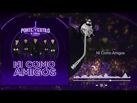 Porte Y Estilo De Ojinaga - Ni Como Amigos (Audio)