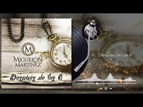 Miguelón Martínez - Después De Las 6 (Audio)