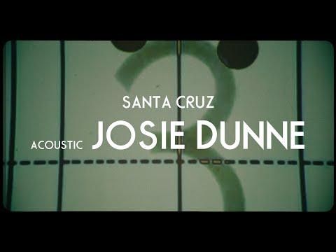 Josie Dunne - SANTA CRUZ (Acoustic)