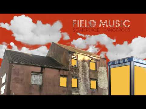 Field Music - Someplace Dangerous (Official Audio)