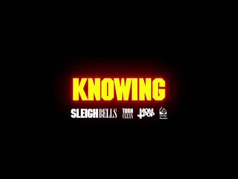 Sleigh Bells - Knowing (Official Audio)