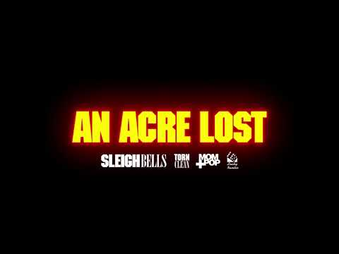 Sleigh Bells - An Acre Lost (Official Audio)